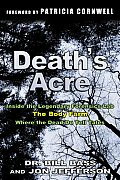 Death's Acre: Inside the Legendary Forensic Lab -- The Body Farm -- Where the Dead Do Tell Tales