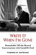 Write It When I'm Gone: Remarkable Off-the-Record Conversations with Gerald Ford Cover