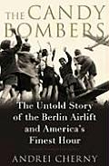 Candy Bombers The Untold Story of the Berlin Airlift & Americas Finest Hour