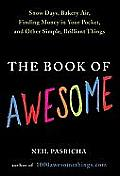 The Book of Awesome: Snow Days, Bakery Air, Finding Money in Your Pocket, and Other Simple, Brilliant Things Cover