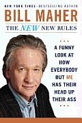 The New New Rules: A Funny Look at How Everybody But Me Has Their Head Up Their Ass Cover