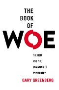 Book of Woe the DSM & the Unmaking of Psychiatry