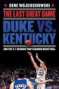 Last Great Game Duke vs Kentucky & the 2.1 Seconds that Changed Basketball