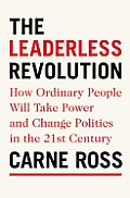 The Leaderless Revolution: How Ordinary People Will Take Power and Change Politics in the Twenty-First Century Cover