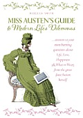 Miss Jane Austen's Guide to Modern Life's Dilemmas: Answers to Your Most Burning Questions about Life, Love, Happiness (and What to Wear) from the Gre Cover