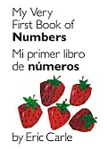My Very First Book of Numbers/Mi Primer Libro de Numeros (World of Eric Carle)