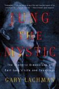 Jung the Mystic The Esoteric Dimensions of Carl Jungs Life & Teachings