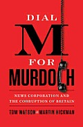 Dial M for Murdoch: News Corporation and the Corruption of Britian