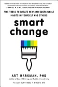 Smart Change Five Tools to Create New & Sustainable Habits in Yourself & Others