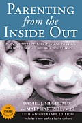 Parenting from the Inside Out 10th Anniversary Revised Edition How a Deeper Self Understanding Can Help You Raise Children Who Thrive