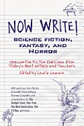Now Write! Science Fiction Fantasy and Horror Speculative Fiction Exercises from Today's Best Writers and Teachers
