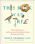 This Book Was a Tree Ideas Adventures & Inspiration for Rediscovering the Natural World