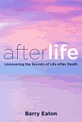 Afterlife Uncovering the Secrets of Life After Death