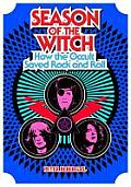 Season of the Witch How the Occult Saved Rock & Roll
