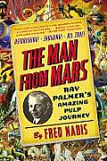 Man from Mars Ray Palmers Amazing Pulp Journey