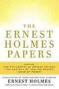The Ernest Holmes Papers: A Collection of Three Inspirational Classics