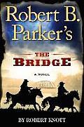 Cole and Hitch Novel #3: Robert B. Parker's the Bridge