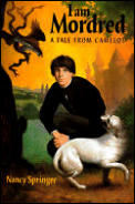 I Am Mordred: A Tale From Camelot by Nancy Springer