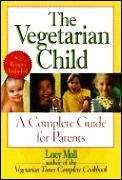 Vegetarian Child A Complete Guide For Paren