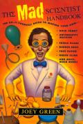 Mad Scientist Handbook How to Making Your Own Rock Candy Antigravity Machine Edible Glass Rubber Eggs Fake Blood Green Slime & Much