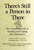 Theres Still a Person in There The Complete Guide to Treating & Coping with Alzheimers
