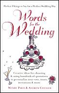 Words for the Wedding Creative Ideas for Choosing & Using Hundreds of Quotations to Personalize Your Vows Toasts Invitations & More