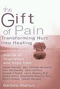 Gift Of Pain Transforming Hurt Into Healing