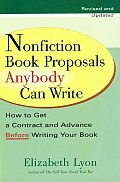 Nonfiction Book Proposals Anybody Can Write How to Get a Contract & Advance Before Writing Your Book