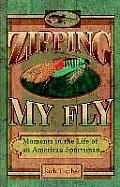 Zipping My Fly Moments in the Life of an American Sportsman