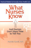 What Nurses Know & Doctors Dont Have Time to Tell You