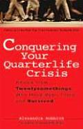 Conquering Your Quarterlife Crisis Advice from Twentysomethings Who Have Been There & Survived