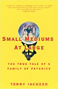 Small Mediums At Large The True Tale Of