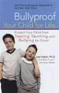 Bullyproof Your Child for Life: Protect Your Child from Teasing, Taunting, and Bullying for Good Cover