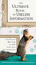 Ultimate Book of Useless Information A Few Thousand More Things You Might Need to Know But Probably Dont