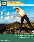 Beat Back Pain: Smart and Simple Ways to Ease the Strain (52 Brilliant Ideas)