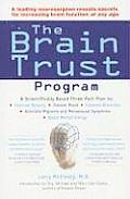 Brain Trust Program A Scientifically Based Three Part Plan to Improve Memory Elevate Mood Enhance Attention Alleviate Migraine & Meno