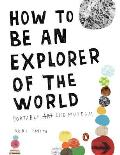 How to Be an Explorer of the World: Portable Life Museum Cover