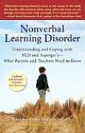 Nonverbal Learning Disorder: Understanding and Coping with NLD and Asperger's--What Parents and Teachers Need to Know