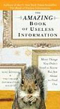 Amazing Book of Useless Information More Things You Didnt Need to Know But Are about to Find Out