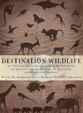 Destination Wildlife: An International Site-By-Site Guide to the Best Places to Experience Endangered, Rare, and Fascinating Animals and The