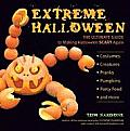 Extreme Halloween the Ultimate Guide to Making Halloween Scary Again