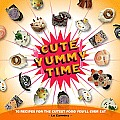 Cute Yummy Time 70 Recipes for the Cutest Food Youll Ever Eat