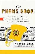 The Phone Book: The Curious History of the Book That Everyone Uses But No Onthe Curious History of the Book That Everyone Uses But No