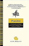 Plan Bee: Everything You Ever Wanted to Know about the Hardest-Working Creatures on the Planet