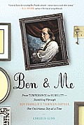 Ben & Me From Temperance to Humility Stumbling Through Ben Franklins Thirteen Virtues One Unvirtuous Day at a Time