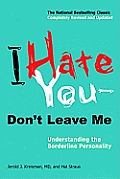I Hate You--Don't Leave Me: Understanding the Borderline Personality Cover