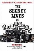 Matt Paxton with Phaedra Hise - The Secret Lives of Hoarders: True Stories of Tackling Extreme Clutter Reviews