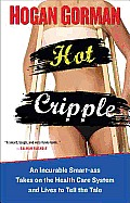 Hot Cripple: An Incurable Smart-Ass Takes on the Health Care System and Lives to Tell the Tale Cover