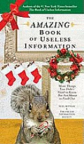 Amazing Book of Useless Information Holiday Edition More Things You Didnt Need to Know But Are about to Find Out