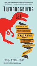 Tyrannosaurus Lex the Marvelous Book of Palindromes Anagrams & Other Delightful & OutrageousWordplay